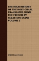 High History of the Holy Graal Translated from the French by Sebastian Evans - Volume 2 - SEBASTIAN EVANS