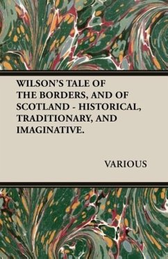 Wilson's Tale of the Borders, and of Scotland - Historical, Traditionary, and Imaginative. - Various
