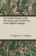 F. T. Palgrave, T. Palgrave;F. T. Palgrave: The Golden Treasury of the Best Songs and Lyrical Poems in the English Language