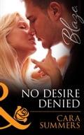 No Desire Denied (Mills & Boon Blaze) (Forbidden Fantasies - Book 34) - Cara Summers