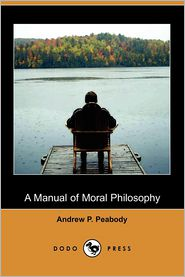 A Manual of Moral Philosophy (Dodo Press) - Andrew P. Peabody