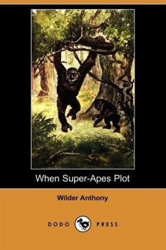When Super-Apes Plot (Dodo Press) - Anthony, Wilder