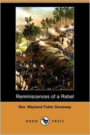 Reminiscences of a Rebel (Dodo Press) - Rev Wayland Fuller Dunaway