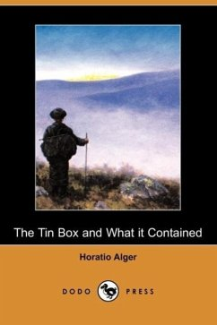 The Tin Box and What It Contained (Dodo Press) - Alger, Horatio Jr.