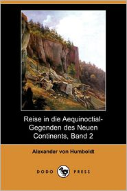 Reise in Die Aequinoctial-Gegenden Des Neuen Continents, Band 2 (Dodo Press)