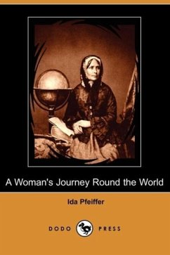 A Woman's Journey Round the World (Dodo Press) - Pfeiffer, Ida