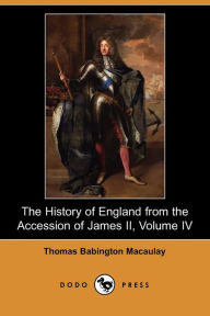 The History Of England From The Accession Of James Ii, Volume Iv - Thomas Babington Macaulay