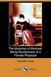 The Mysteries of Montreal: Being Recollections of a Female Physician (Dodo Press) - Fuhrer, Charlotte