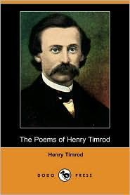 The Poems of Henry Timrod (Dodo Press) - Henry Timrod