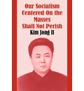 Our Socialism Centered on the Masses Shall Not Perish - Kim Jong Il