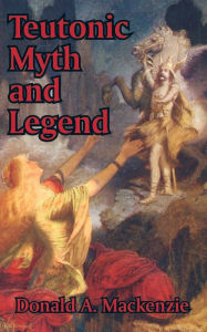 Teutonic Myth and Legend - Donald A. MacKenzie