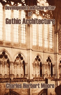 Development and Character of Gothic Architecture - Moore, Charles Herbert