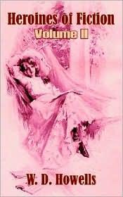 Heroines Of Fiction (Volume Ii) - W.D. Howells