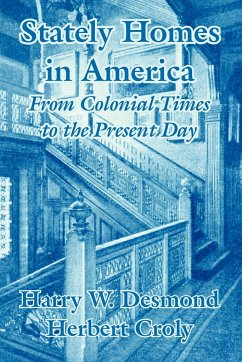 Stately Homes in America: From Colonial Times to the Present Day - Desmond, Harry W. Croly, Herbert