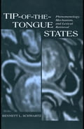 Tip-Of-The-Tongue States: Phenomenology, Mechanism, and Lexical Retrieval - Schwartz, Bennett L.