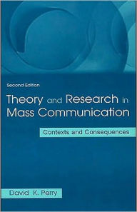 Theory and Research in Mass Communication - David K. Perry