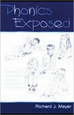 Phonics Exposed: Understanding and Resisting Systematic Direct Intense Phonics Instruction