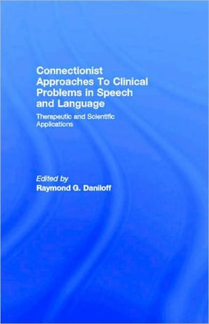 Connectionist Approaches To Clinical Problems in Speech and Language
