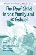 The Deaf Child in the Family and at School: Essays in Honor of Kathryn P. Meadow-Orlans - Spencer, Patricia Elizab