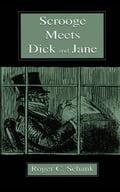 Scrooge Meets Dick and Jane - Schank, Roger C.