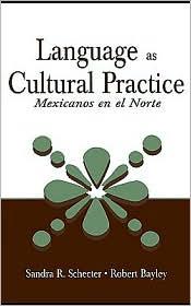 Language As Cultural Practice - Sandra R. Schecter, Robert Bayley