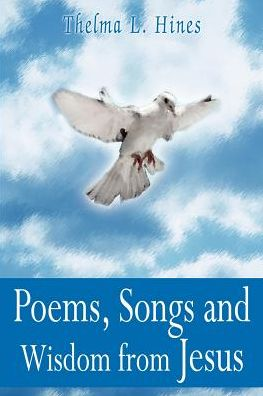 Poems, Songs and Wisdom from Jesus - Thelma L. Hines