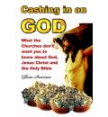 Cashing in on God... What the Churches Don't Want You to Know About God, Jesus Christ and the Holy Bible. - Glenn Harrison