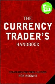 The Currency Trader's Handbook - Rob Booker