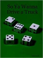 So Ya Wanna Drive a Truck - Rich Powell