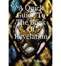A Quick Guide To The Book Of Revelation - M.  Gary Roberts