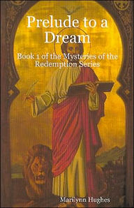 Prelude to a Dream: Book 1 of The Mysteries of the Redemption Series - Marilynn Hughes