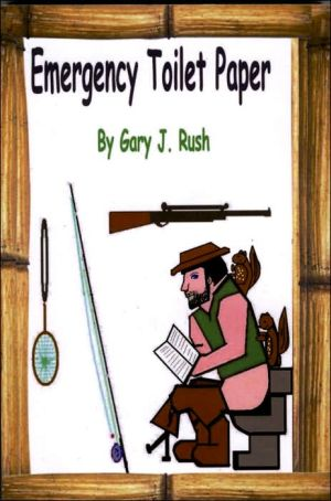 Emergency Toilet Paper: An Outdoorsman's Bathroom Guide - Gary J. Rush