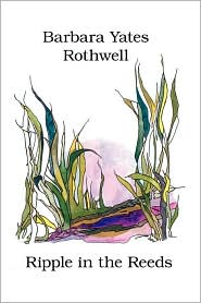 Ripple in the Reeds - Barbara Yates-Rothwell
