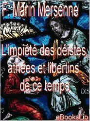 L' impiété des déistes, athées et libertins de ce temps - F. Marin Mersenne