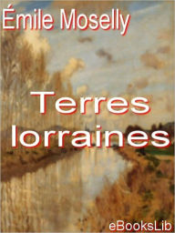 Terres lorraines - Émile Moselly