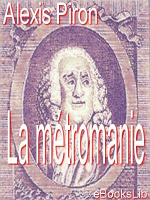 La métromanie - Alexis Piron