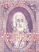Alexis Piron: Arlequin-Deucalion