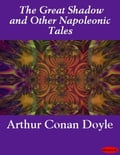 The Great Shadow and Other Napoleonic Tales - Arthur Conan Sir Doyle
