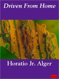 Driven from Home - Horatio Alger