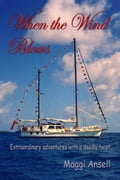 When the Wind Blows: Extraordinary Adventures with a Deadly Twist - Ansell, Maggi,