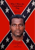 Why I Wave the Confederate Flag, Written by a Black Man: The End of Niggerism and the Welfare State - Hervey,Anthony