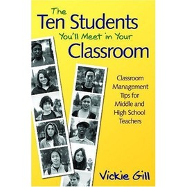 The Ten Students You'll Meet in Your Classroom: Classroom Management Tips for Middle and High School Teachers - Vickie Gill