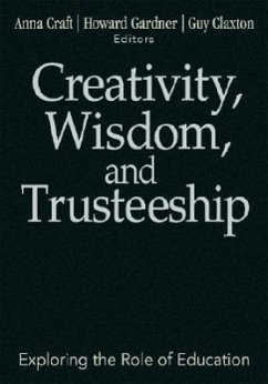 Creativity, Wisdom, and Trusteeship: Exploring the Role of Education - Craft, Anna / Gardner, Howard / Claxton, Guy (eds.)