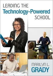 Leading the Technology-Powered School - Marilyn L. Grady