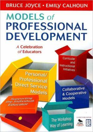 Models of Professional Development: A Celebration of Educators - Bruce Joyce, Emily Calhoun