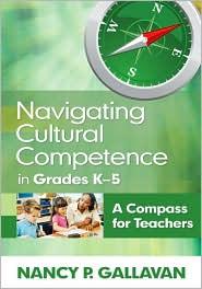 Navigating Cultural Competence in Grades K-5: A Compass for Teachers - Nancy P. Gallavan