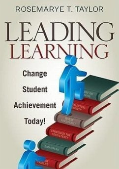 Leading Learning: Change Student Achievement Today! - Taylor, Rosemarye T.