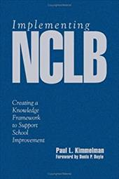 Implementing Nclb: Creating a Knowledge Framework to Support School Improvement - Kimmelman, Paul L.