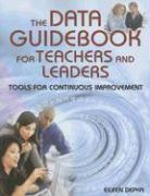 The Data Guidebook for Teachers and Leaders: Tools for Continuous Improvement