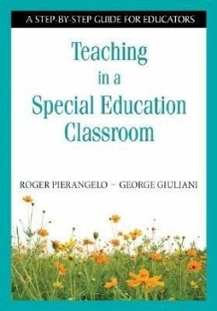 Teaching in a Special Education Classroom: A Step-By-Step Guide for Educators - Pierangelo, Roger Giuliani, George A.